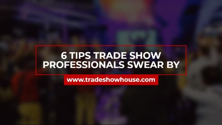 6 Tips Trade Show Professionals Swear By