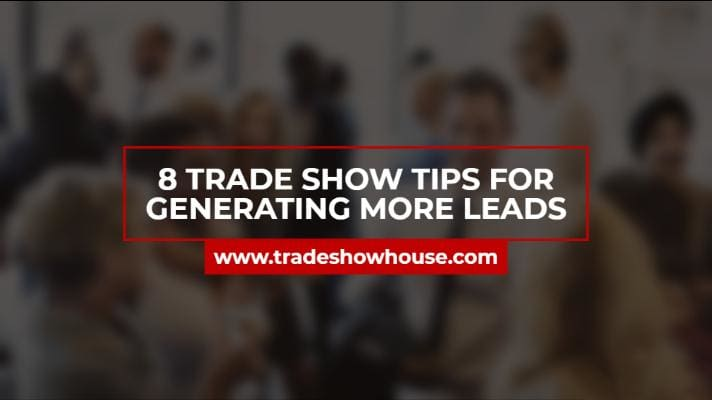 8 Trade Show Tips For Generating More Leads