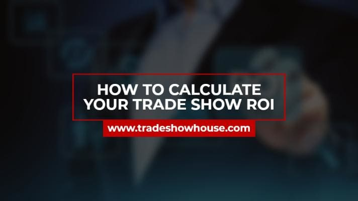 How To Calculate Your Trade Show ROI