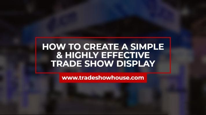 How To Create A Simple & Highly Effective Trade Show Display