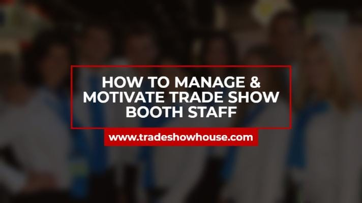 How To Manage & Motivate Trade Show Booth Staff