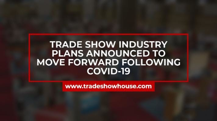 Trade Show Industry Plans Announced To Move Forward Following COVID-19
