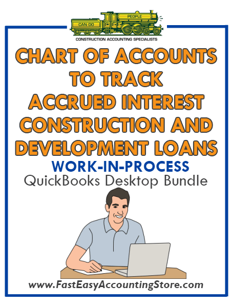 QuickBooks Chart Of Accounts To Track Accrued Interest Construction And Development Loans (WIP) Desktop Bundle - Fast Easy Accounting Store