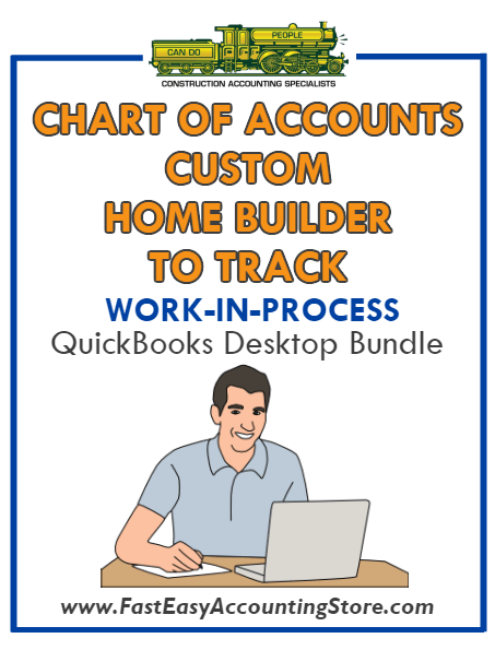 QuickBooks Chart Of Accounts To Track Work-In-Process (WIP) For Custom Home Builder Desktop Bundle - Fast Easy Accounting Store