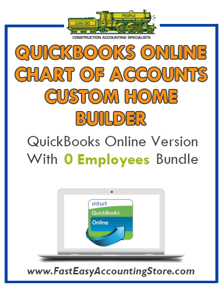 Custom Home Builder QuickBooks Online Chart Of Accounts With 0 Employees Bundle - Fast Easy Accounting Store
