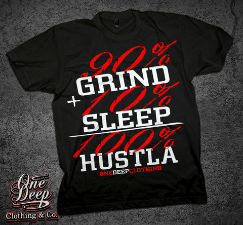 90% GRIND 10% SLEEP 100% HUSTLA