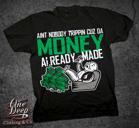 Aint nobody trippin-Money  Made