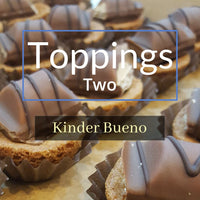 Toppings Two ( Kinder Bueno)
