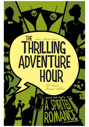 The Thrilling Adventure Hour v.1: A Spirited Romance TP