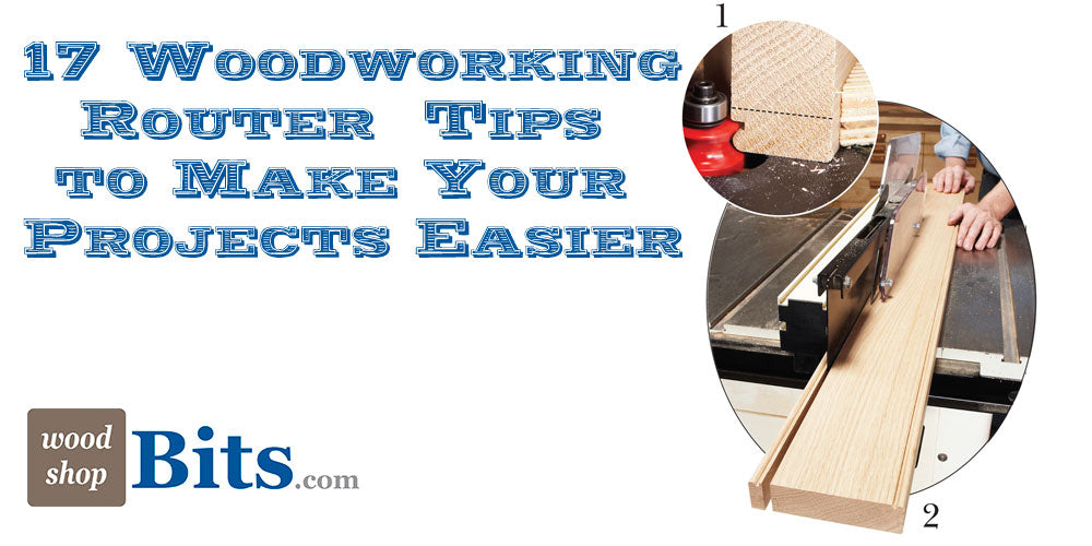 17 Woodworking Router Tips to Make Your Projects Easier
