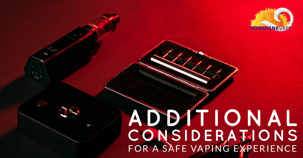 Additional Considerations For a Safe Vaping Experience