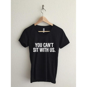 You Can't Sit With Us Women's  T-Shirt - Whispering Winds by The OutCo.