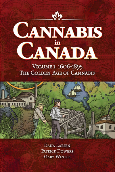 Illustrated History of Cannabis in Canada, #1 - 1606-1895