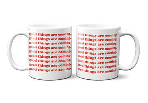 Good Things Are Coming Mug - Limited Edition