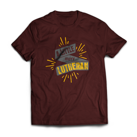 A Little More Lutheran T-Shirt (Multiple Colors)