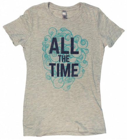 All the Time Ladies T-Shirt (Multiple Colors)