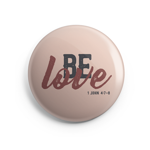 Be Love Button - 2.25 Inch