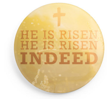 He Is Risen Indeed Button - 2.25 Inches