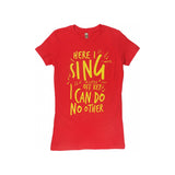 Here I Sing Ladies T-Shirt (Multiple Colors)