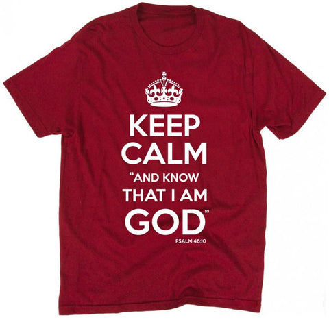 Keep Calm and Know That I Am God T-Shirt (Multiple Colors)