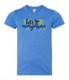 Let's Go Everywhere Youth T-Shirt Preorder (Multiple Colors)