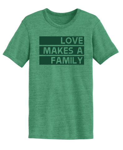 Love Makes a Family T-Shirts - Plain Font (Multiple Colors)