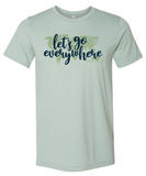 Let's Go Everywhere T-Shirt Preorder (Multiple Colors)
