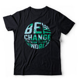 Be the Change Globe Design T-Shirt (Multiple Colors)