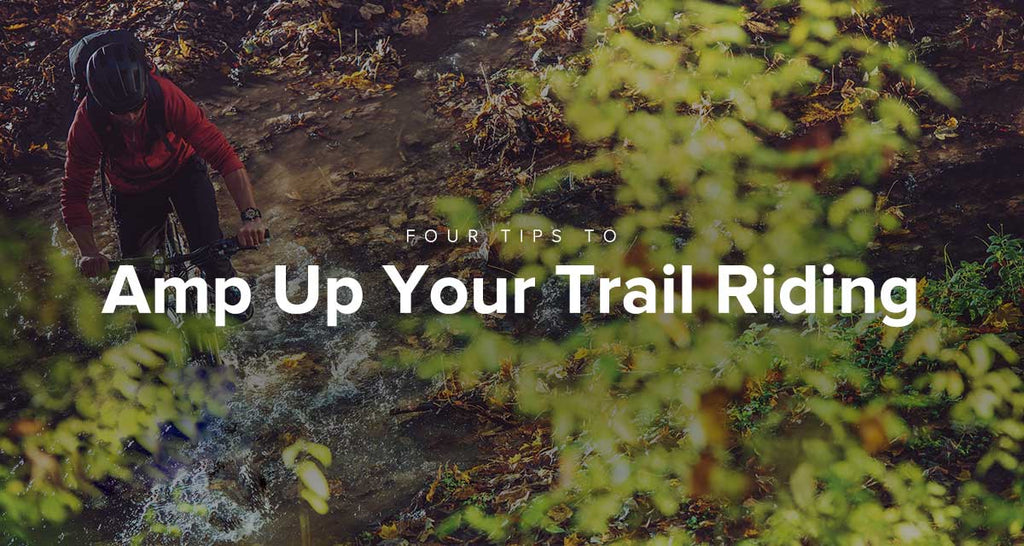 4 Tips To Amp Up Your Trail Riding