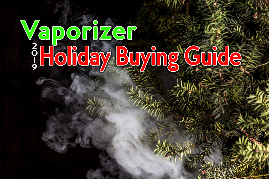 Best Vaporizers: The 2019 Holiday Season Buying Guide