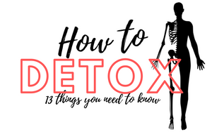 How to Detox: 13 Things You Need to Know