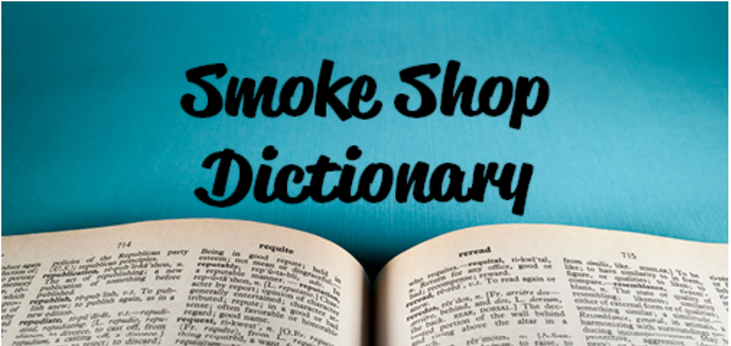 Online Smoke Shop Dictionary