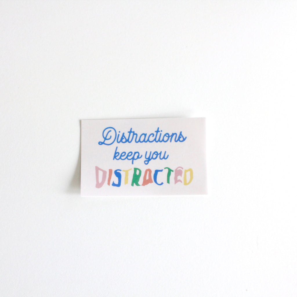 Distractions keep you Distracted