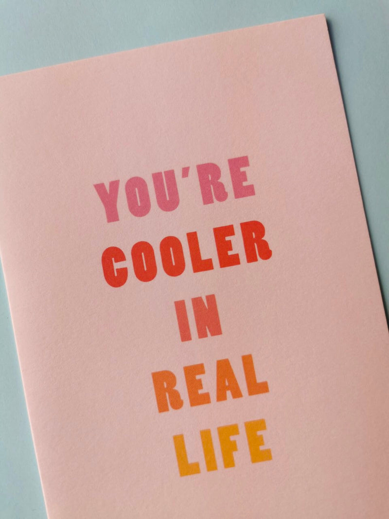You're Cooler IRL Greeting Card