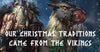 Christmas Yule Traditions Viking Origins