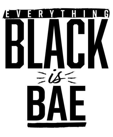 Everything Black is Bae