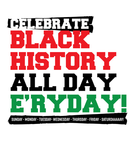 Celebrate Black History All Day Every Day