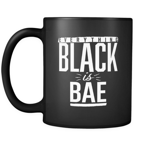 Everything Black is Bae Black 11 oz mug