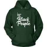 I Root for Black People Hooded Sweatshirt