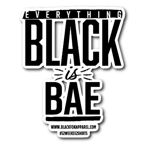 Everything Black is Bae sticker