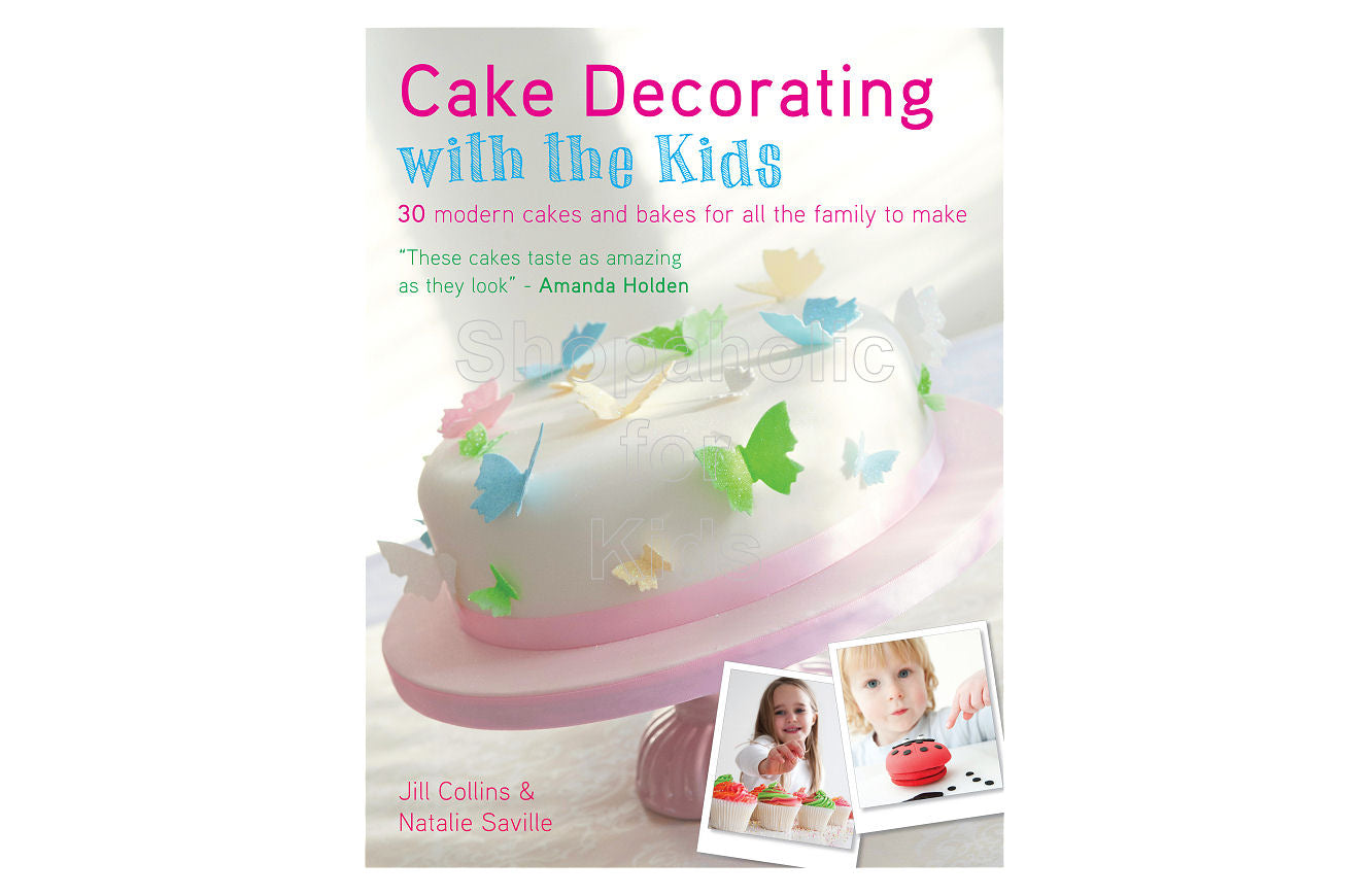 Cake Decorating with the Kids by Jill Collins and Natalie Saville - Shopaholic for Kids