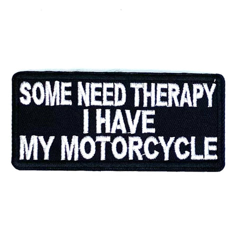Some Need Therapy I Have My Motorcycle Tekst Strijk Embleem Patch