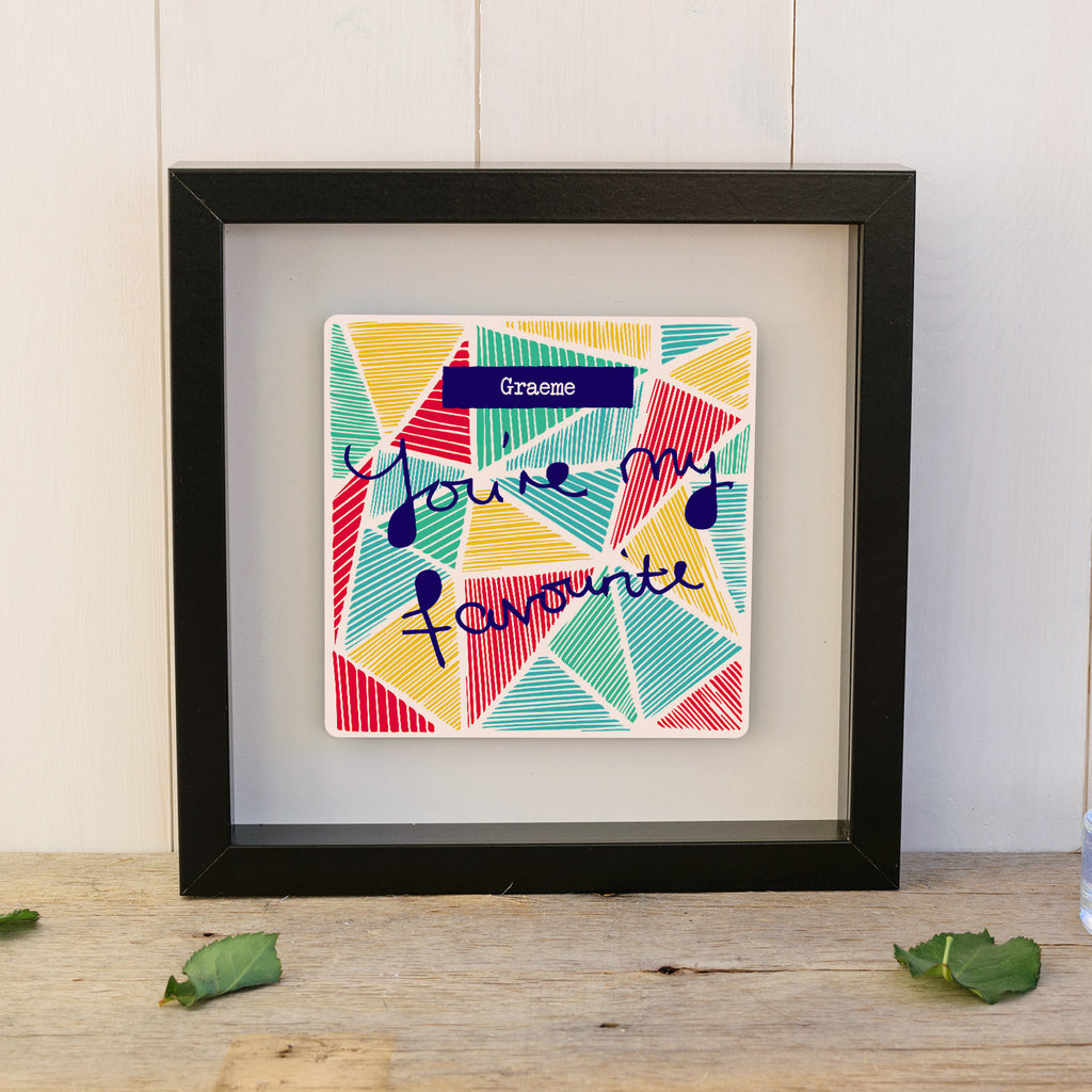 "You're My Favourite ""Geo Pattern"" Box Frame - Black"