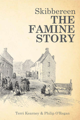 <i>Skibbereen, The Famine Story</i> <br>Terri Kearney & Philip O'Regan