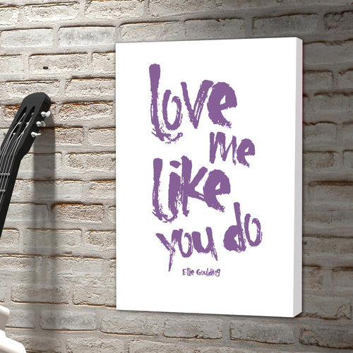 Portrait Art Canvas, Song Lyrics from Ellie Goulding, Love me like you do