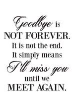 Load image into Gallery viewer, Goodbye is not forever sympathy or funeral quote printed on high quality poster card framed options available