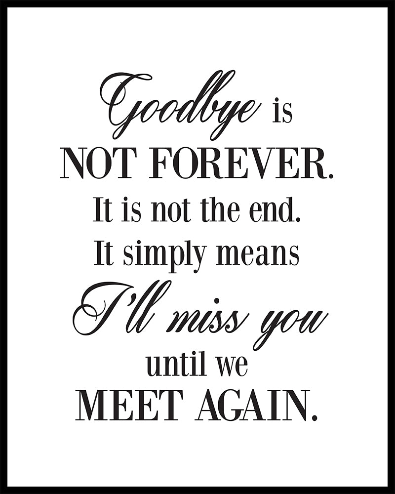 Goodbye is not forever sympathy or funeral quote printed on high quality poster card framed options available