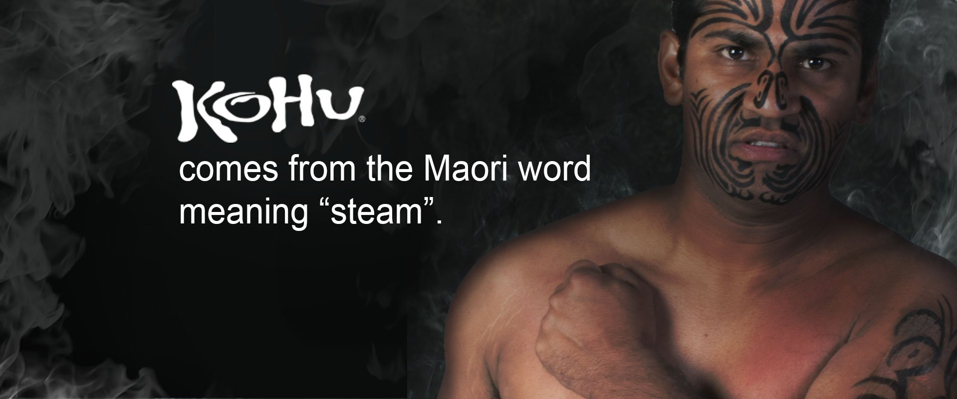 "KOHU comes from the Maori word meaning ""steam""."