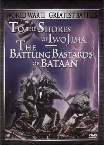 World War II - Greatest Battles - To The Shores of Iwo Jima / Battling Bastards of Bataan DVD Movie