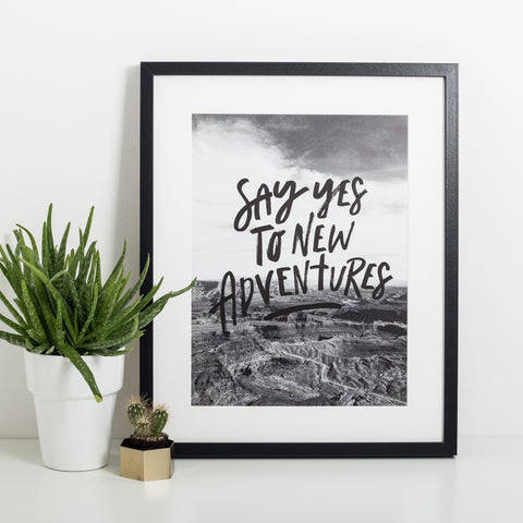 Say Yes To New Adventures Print